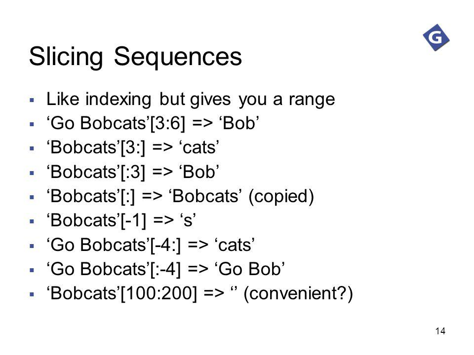 Slicing Sequences Like indexing but gives you a range