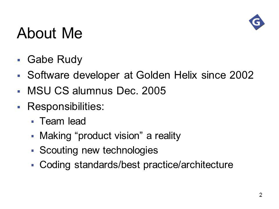 About Me Gabe Rudy Software developer at Golden Helix since 2002