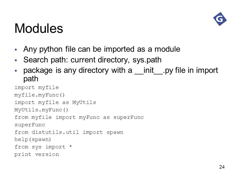 Modules Any python file can be imported as a module