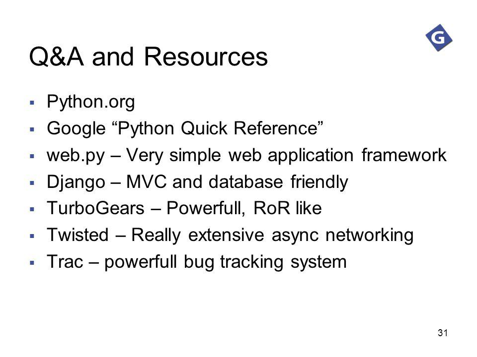 Q&A and Resources Python.org Google Python Quick Reference