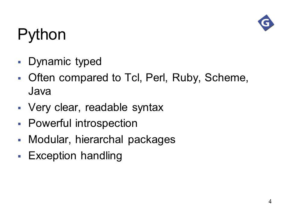 Python Dynamic typed Often compared to Tcl, Perl, Ruby, Scheme, Java