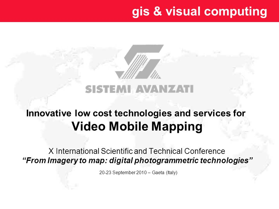 Innovative low cost technologies and services for Video Mobile Mapping X International Scientific and Technical Conference From Imagery to map: digital photogrammetric technologies 20-23 September 2010 – Gaeta (Italy)