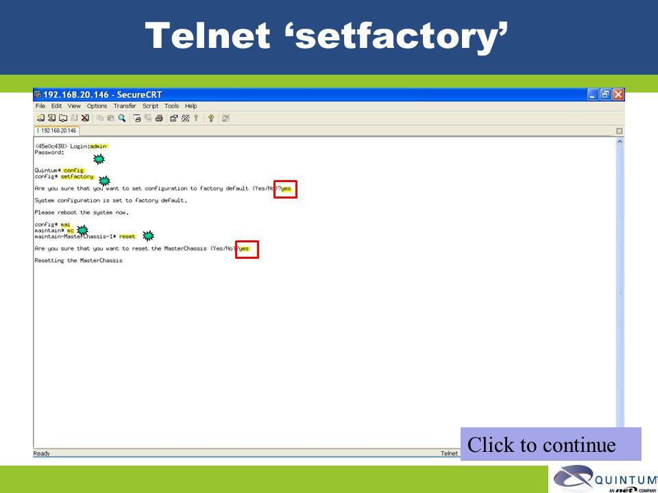Telnet 'setfactory' Click to continue