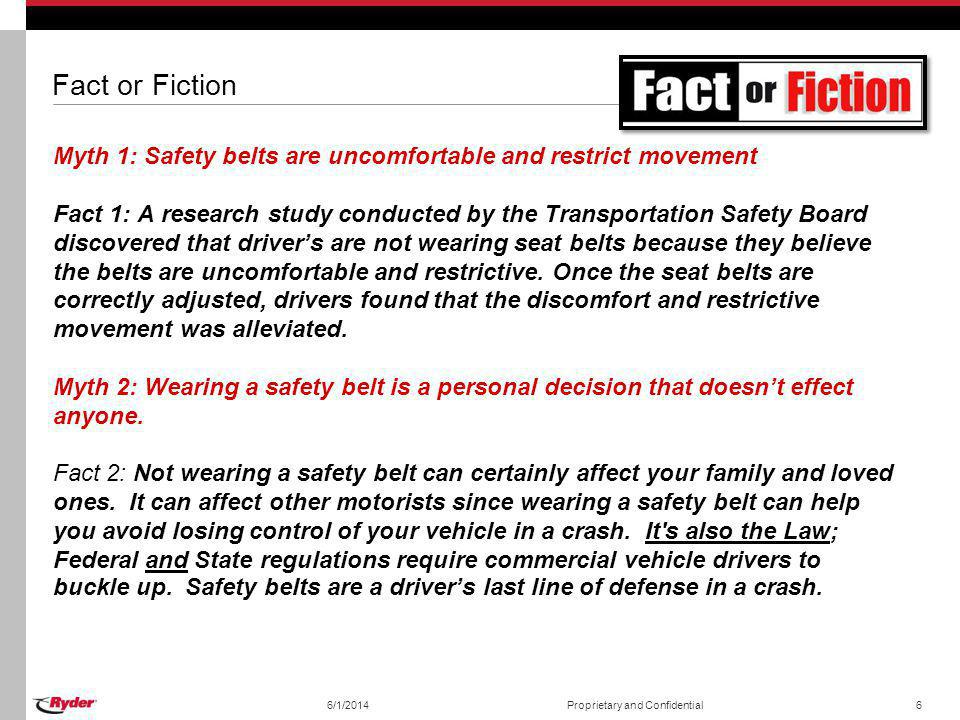 Fact or Fiction Myth 1: Safety belts are uncomfortable and restrict movement.