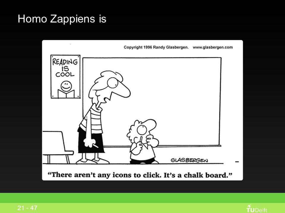 Homo Zappiens is 21 - 47