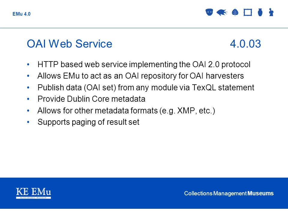 OAI Web Service 4.0.03 HTTP based web service implementing the OAI 2.0 protocol. Allows EMu to act as an OAI repository for OAI harvesters.