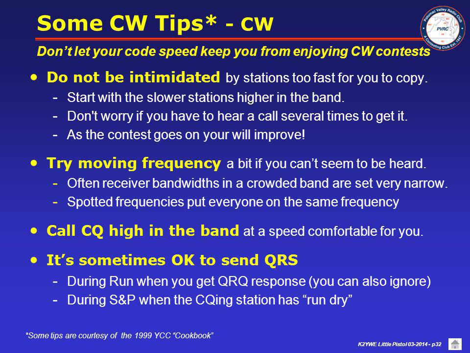 Some CW Tips* - CW Don't let your code speed keep you from enjoying CW contests. Do not be intimidated by stations too fast for you to copy.