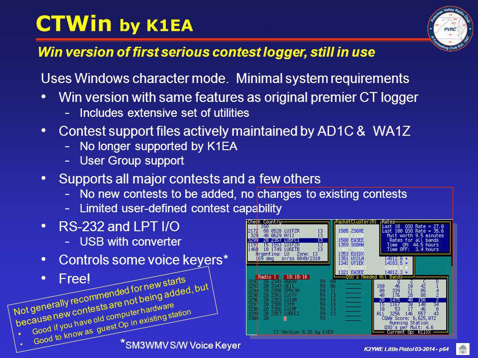 CTWin by K1EA Win version of first serious contest logger, still in use. Uses Windows character mode. Minimal system requirements.