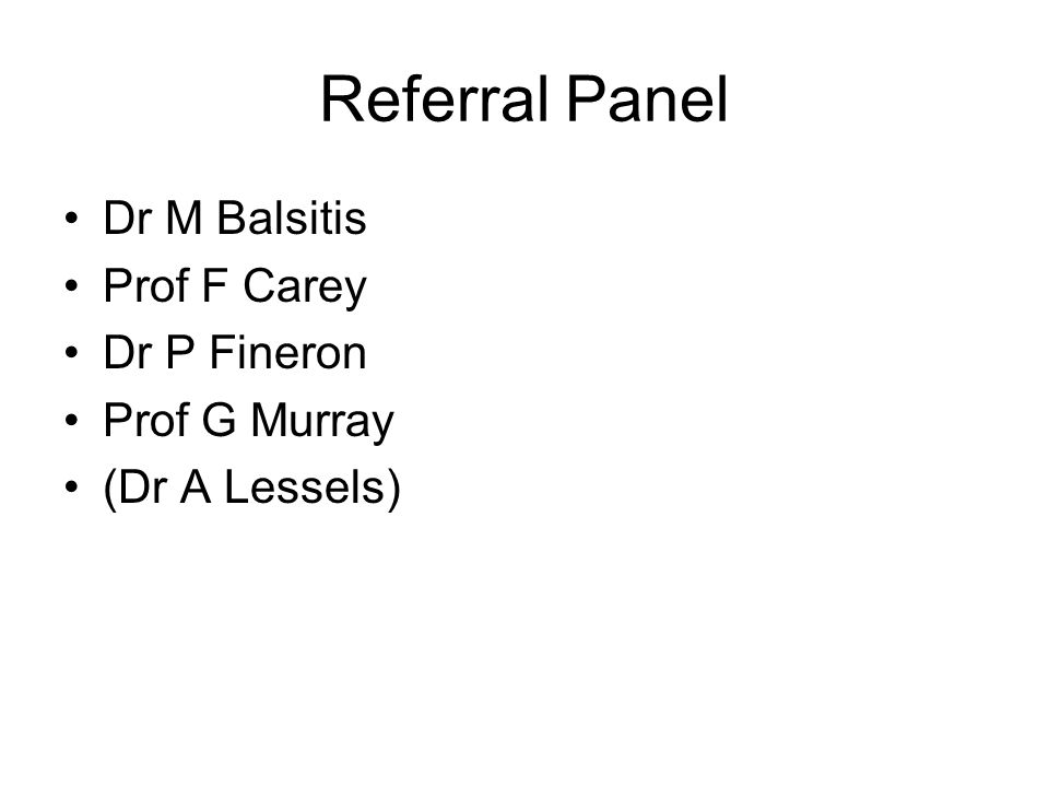 Referral Panel Dr M Balsitis Prof F Carey Dr P Fineron Prof G Murray