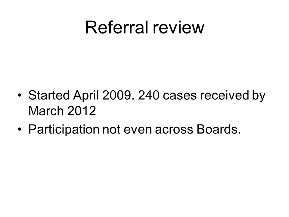 Referral review Started April 2009. 240 cases received by March 2012