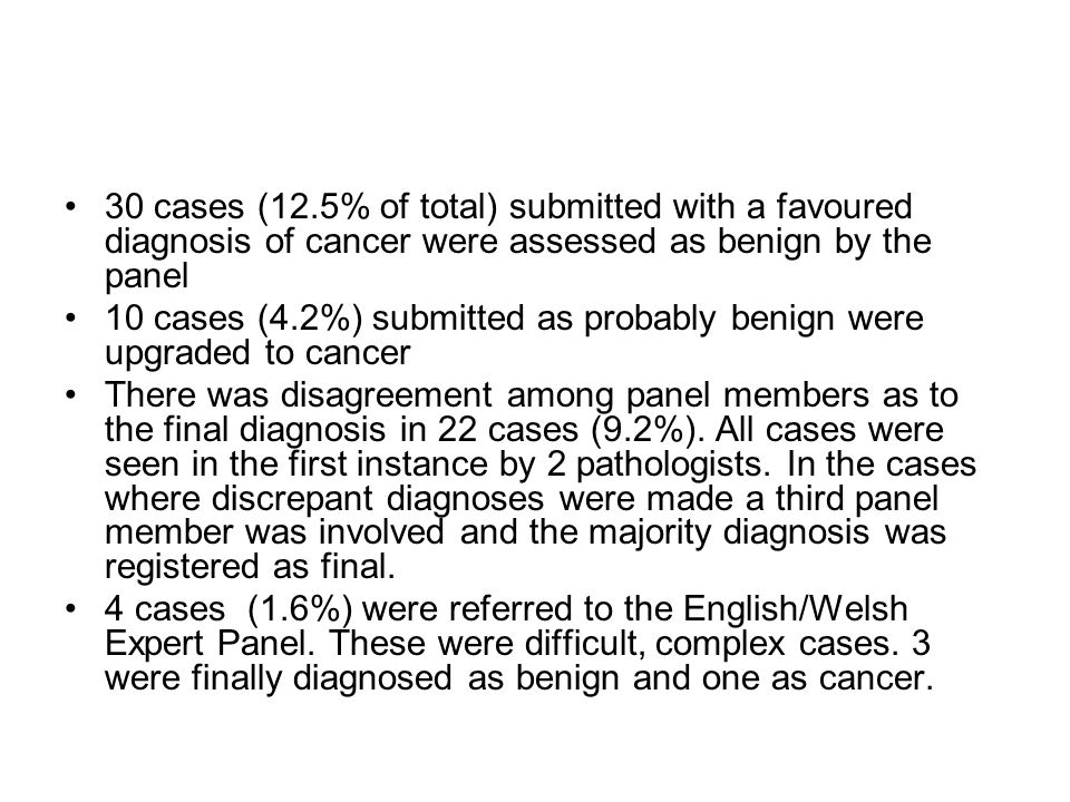 30 cases (12.5% of total) submitted with a favoured diagnosis of cancer were assessed as benign by the panel