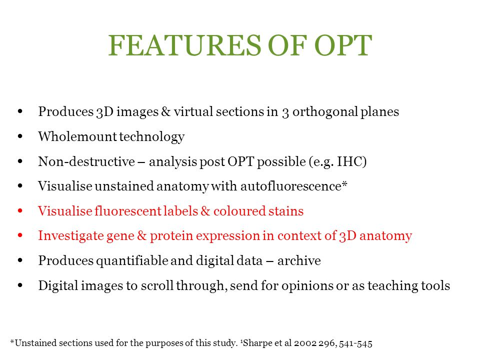 FEATURES OF OPT Produces 3D images & virtual sections in 3 orthogonal planes. Wholemount technology.