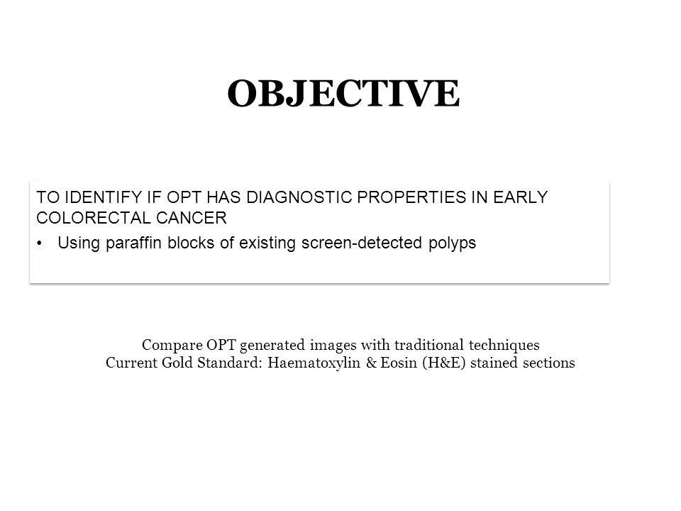 OBJECTIVE TO IDENTIFY IF OPT HAS DIAGNOSTIC PROPERTIES IN EARLY COLORECTAL CANCER. Using paraffin blocks of existing screen-detected polyps.