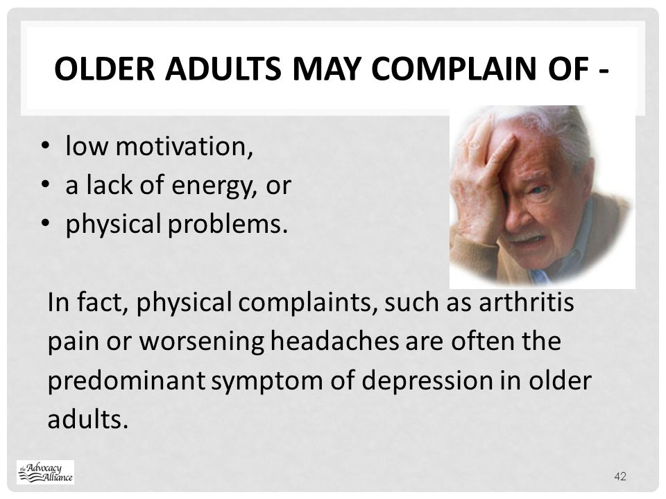 Older adults may complain of -