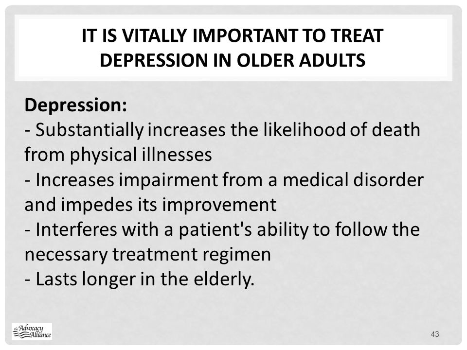 It is vitally important to treat depression in Older adults