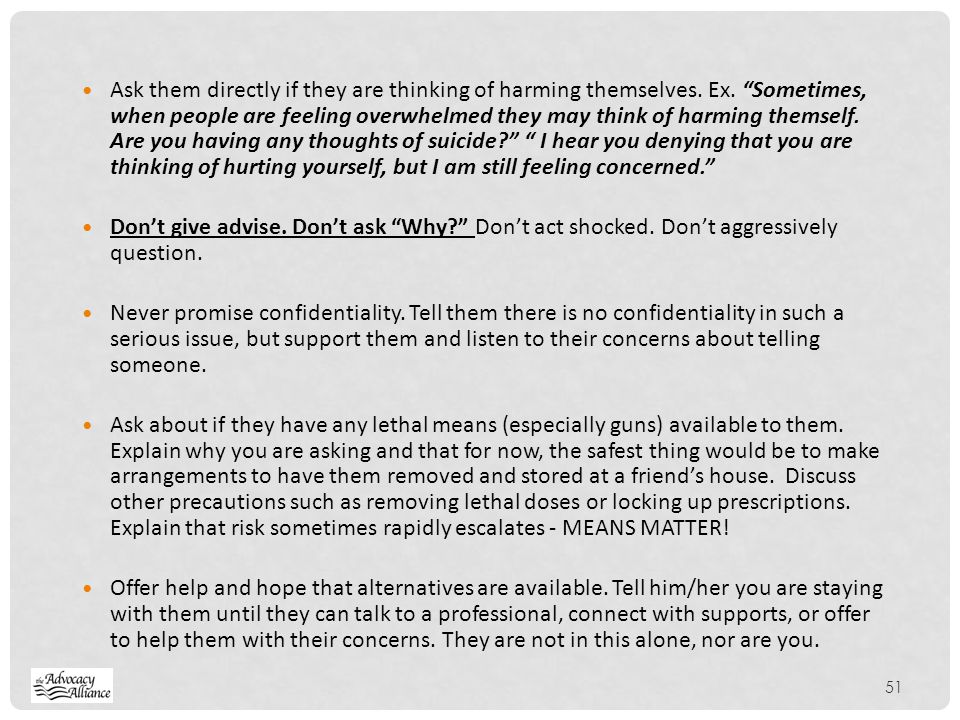 Ask them directly if they are thinking of harming themselves. Ex