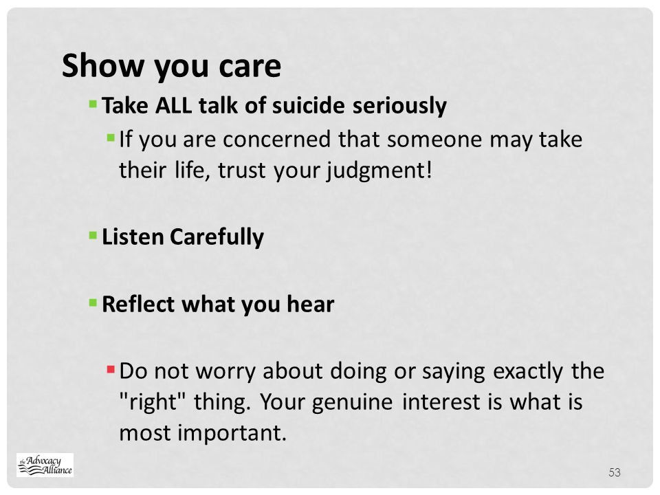 Show you care Take ALL talk of suicide seriously