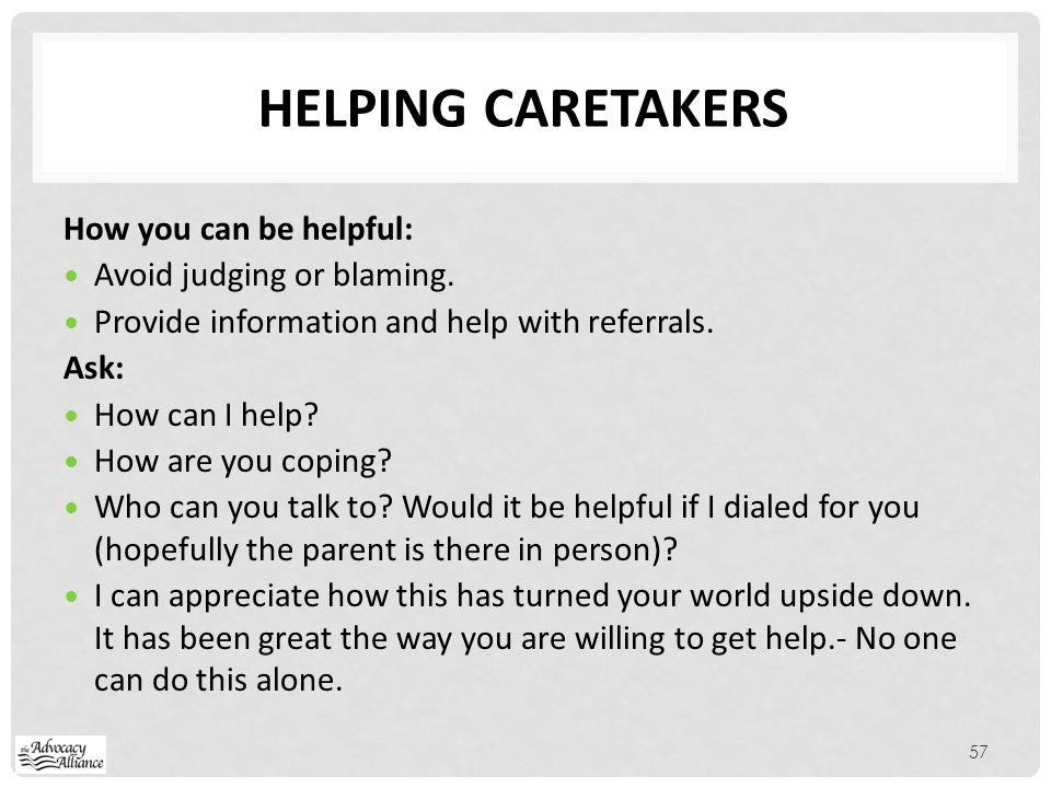 Helping caretakers How you can be helpful: Avoid judging or blaming.