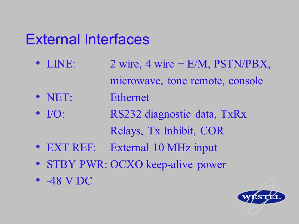 External Interfaces LINE: 2 wire, 4 wire + E/M, PSTN/PBX,