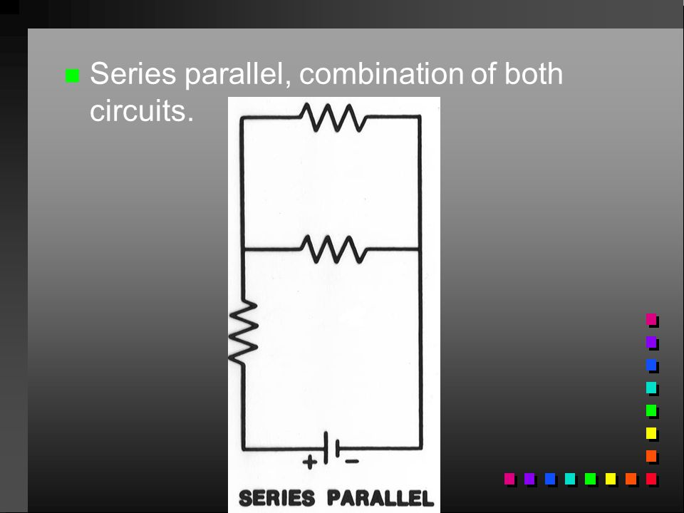 Series parallel, combination of both circuits.