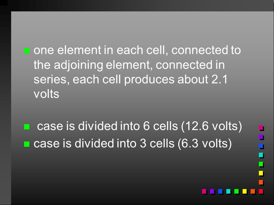 one element in each cell, connected to the adjoining element, connected in series, each cell produces about 2.1 volts