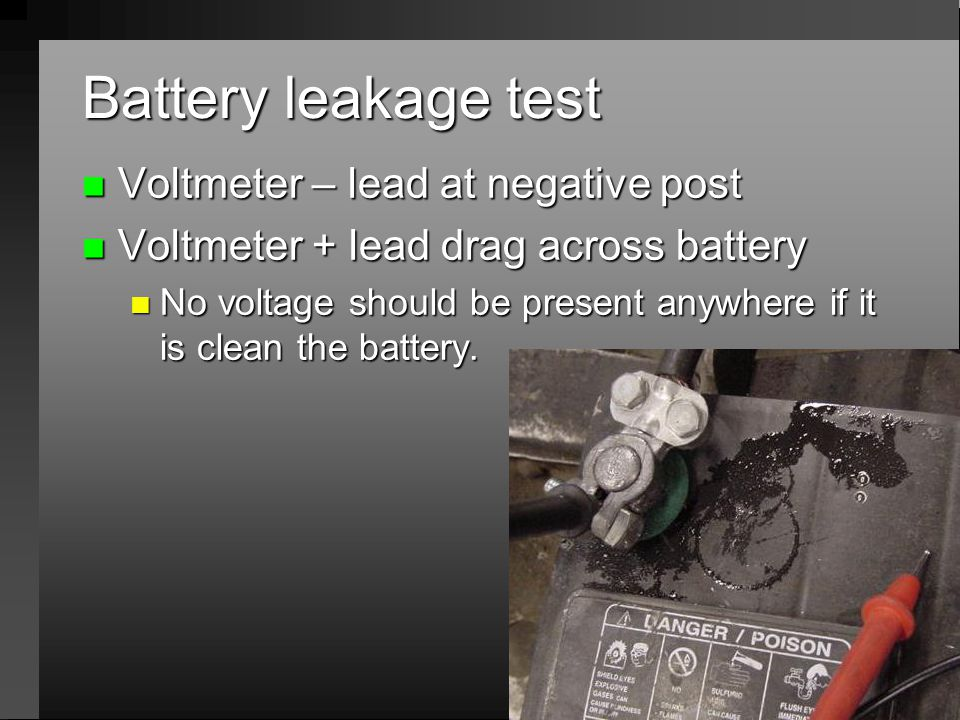 Battery leakage test Voltmeter – lead at negative post