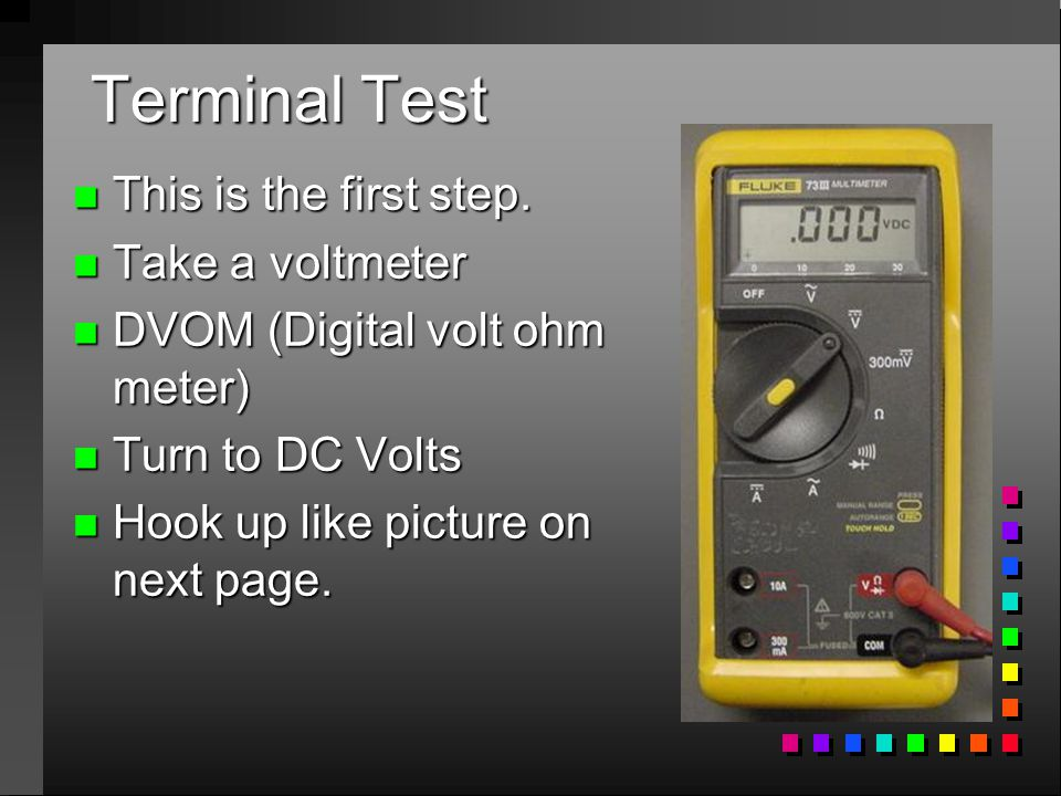 Terminal Test This is the first step. Take a voltmeter