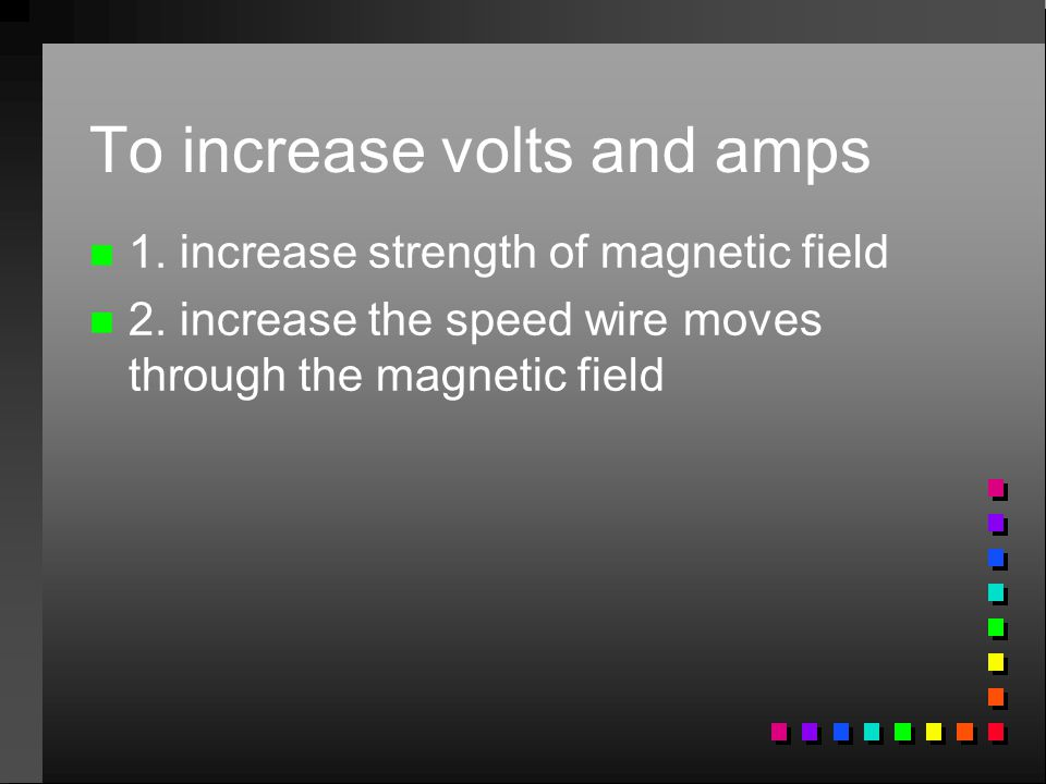 To increase volts and amps