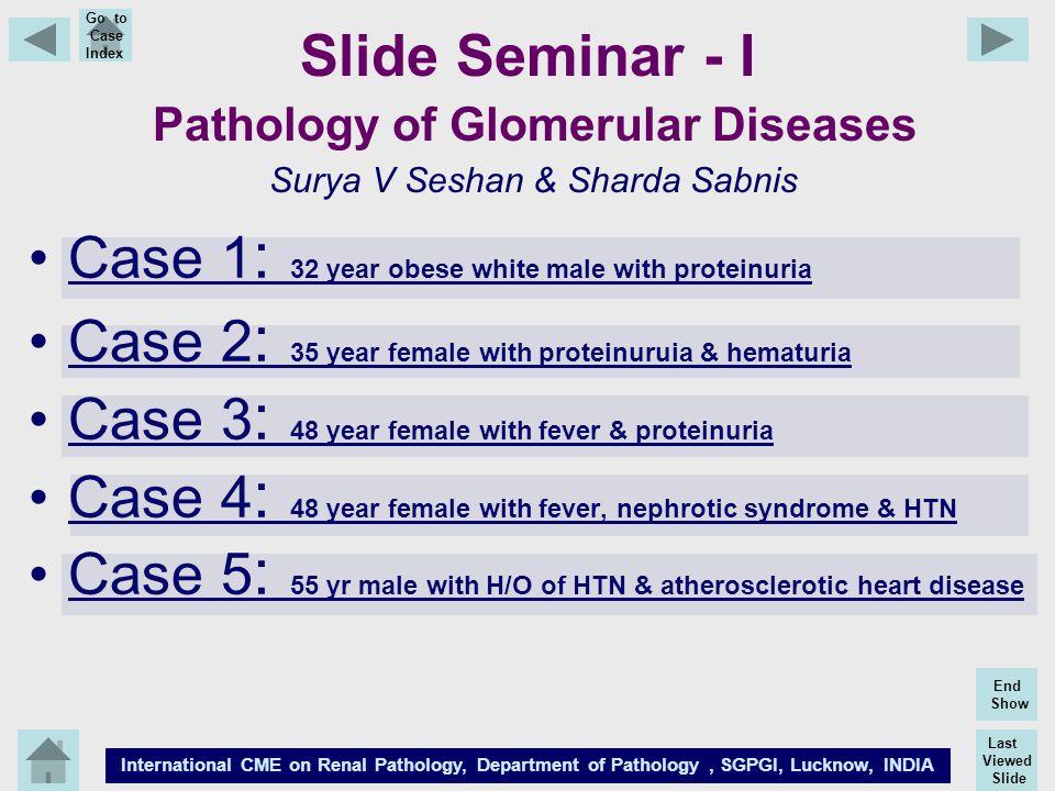 Slide Seminar - I Pathology of Glomerular Diseases Surya V Seshan & Sharda Sabnis