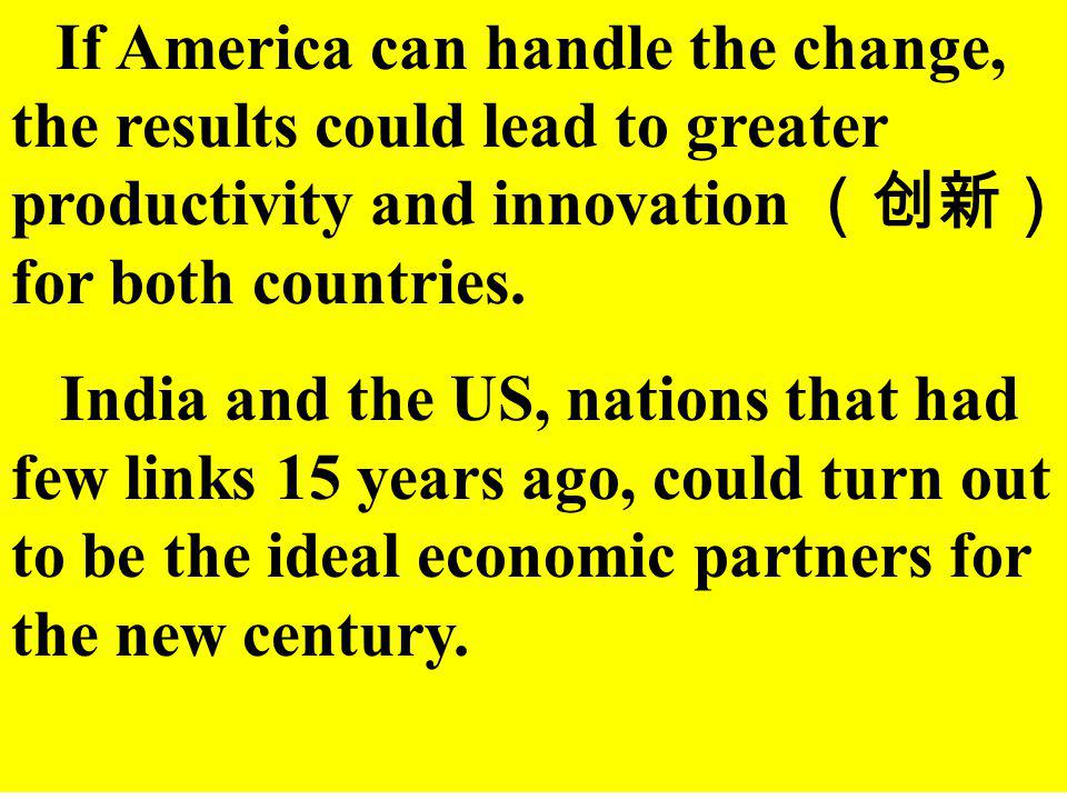 If America can handle the change, the results could lead to greater productivity and innovation (创新)for both countries.