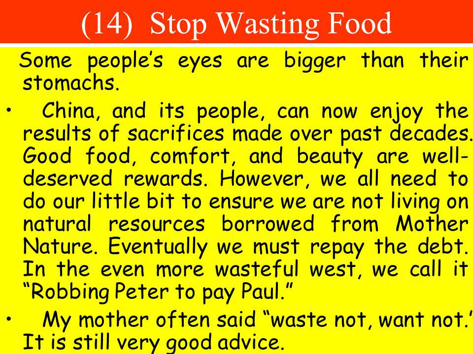 (14) Stop Wasting Food Some people's eyes are bigger than their stomachs.