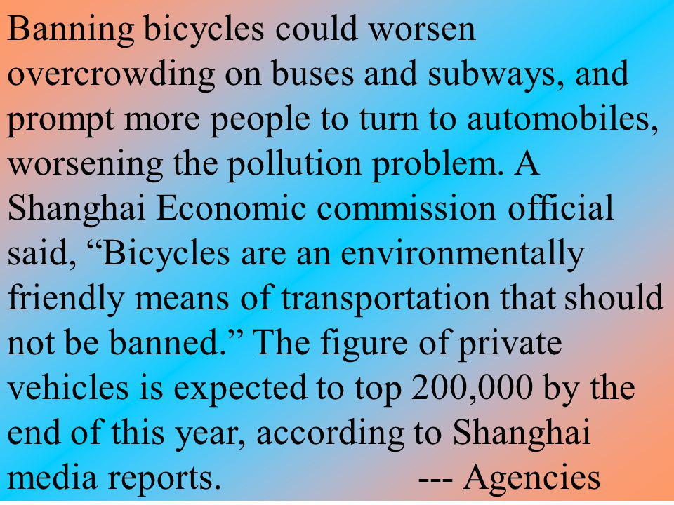 Banning bicycles could worsen overcrowding on buses and subways, and prompt more people to turn to automobiles, worsening the pollution problem.