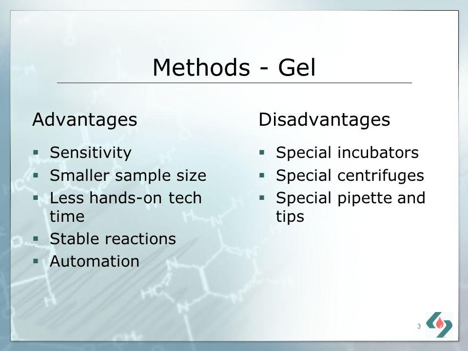 Methods - Gel Advantages Disadvantages Sensitivity Smaller sample size