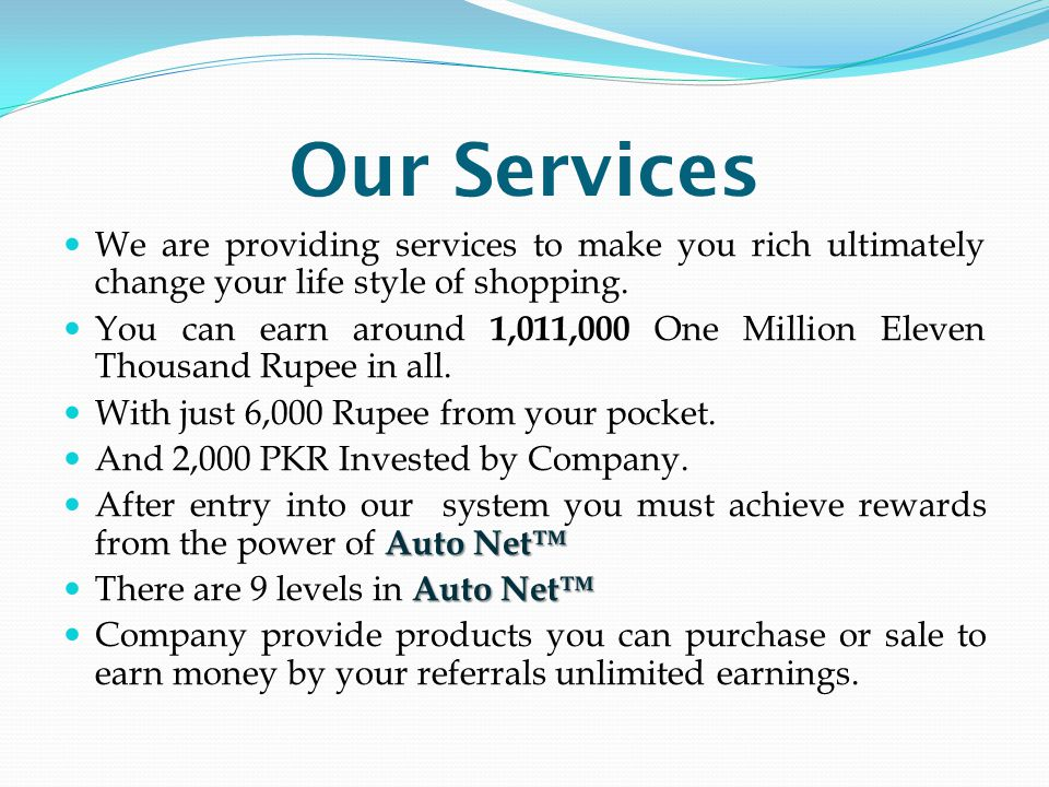 Our Services We are providing services to make you rich ultimately change your life style of shopping.
