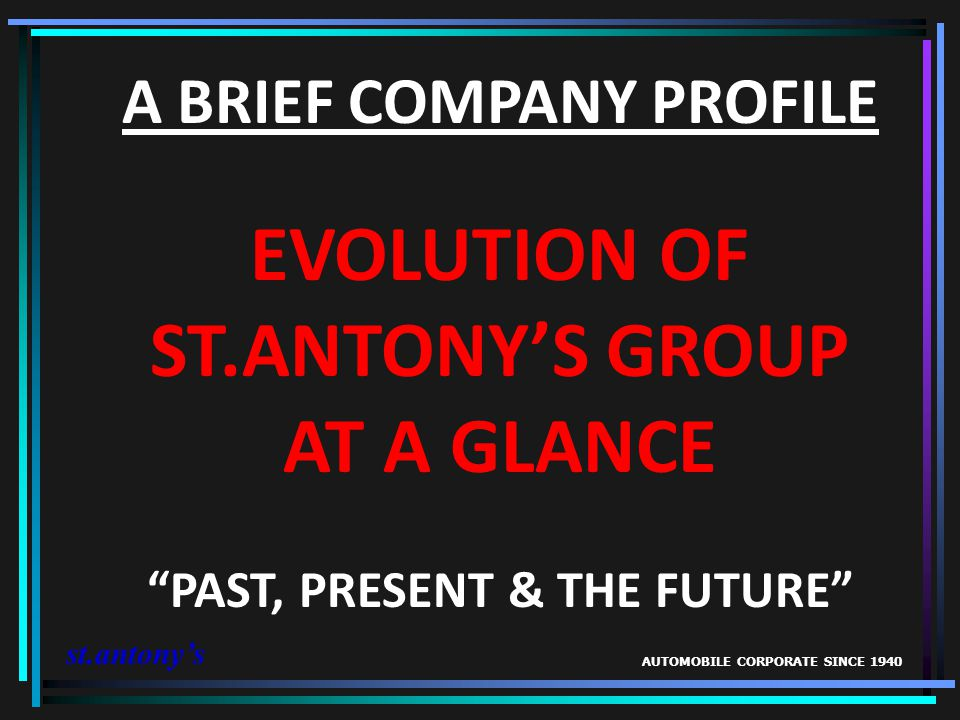 EVOLUTION OF ST.ANTONY'S GROUP AT A GLANCE