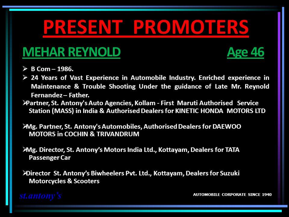 PRESENT PROMOTERS MEHAR REYNOLD Age 46 st.antony's B Com – 1986.