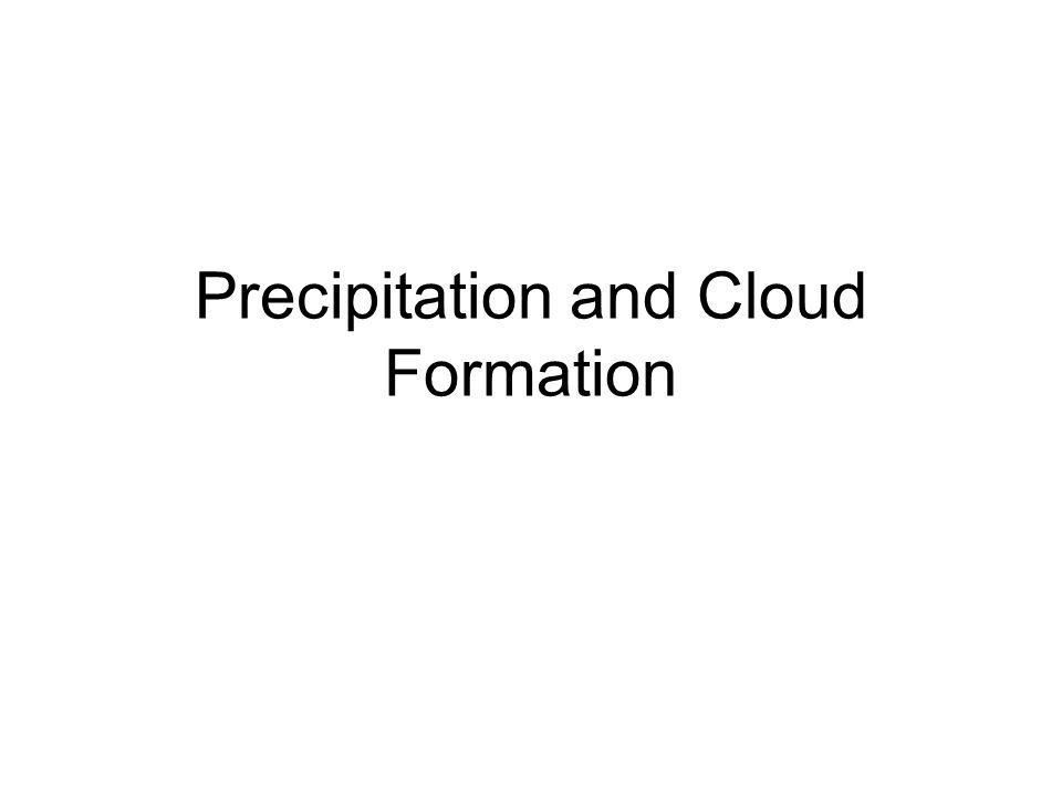 Precipitation and Cloud Formation