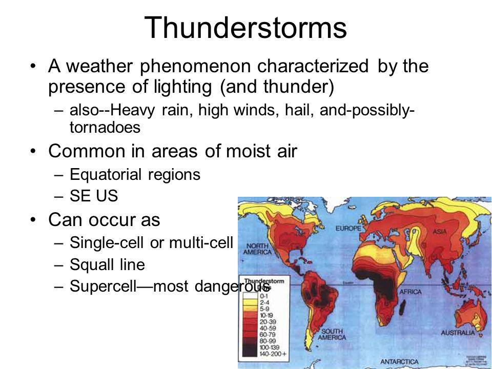 Thunderstorms A weather phenomenon characterized by the presence of lighting (and thunder)