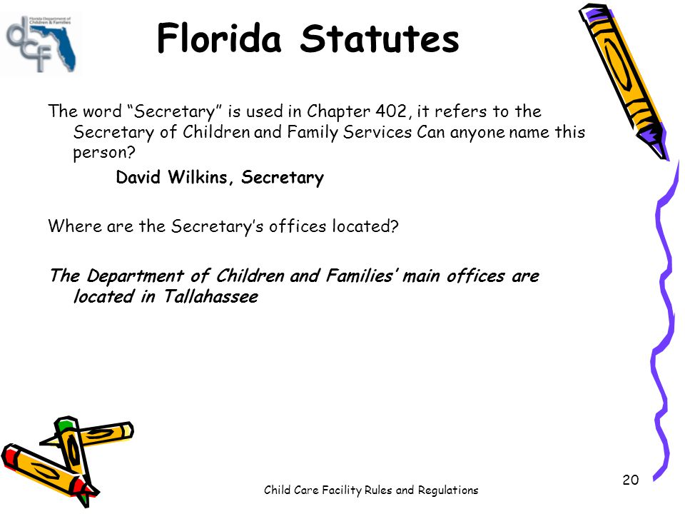 Florida Statutes The word Secretary is used in Chapter 402, it refers to the Secretary of Children and Family Services Can anyone name this person