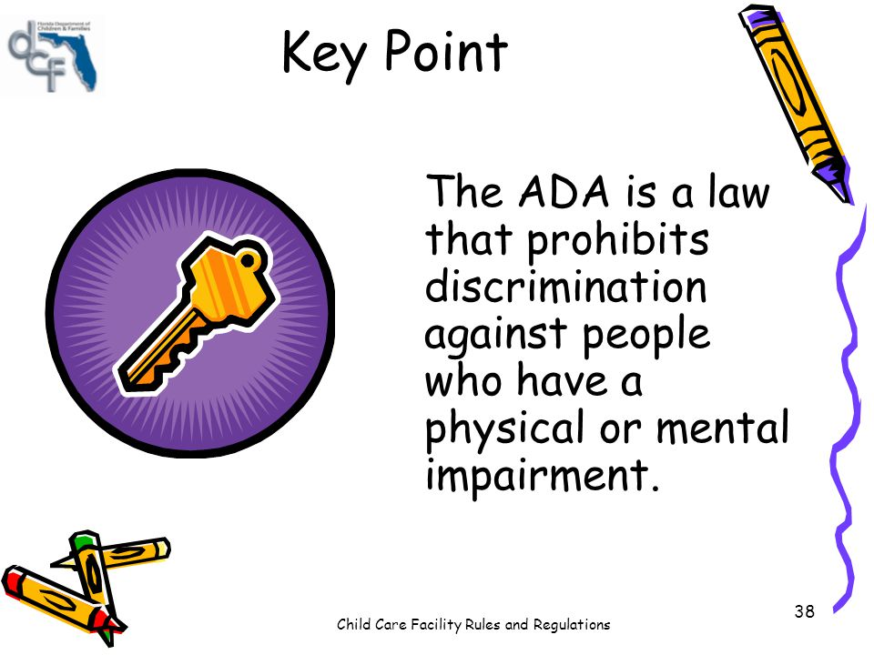 Key Point The ADA is a law that prohibits discrimination against people who have a physical or mental impairment.