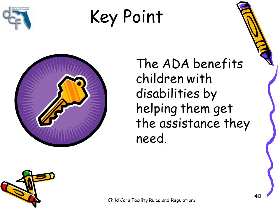 Key Point The ADA benefits children with disabilities by helping them get the assistance they need.