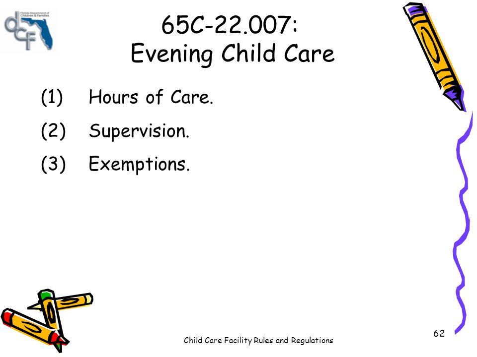 65C-22.007: Evening Child Care (1) Hours of Care. (2) Supervision.