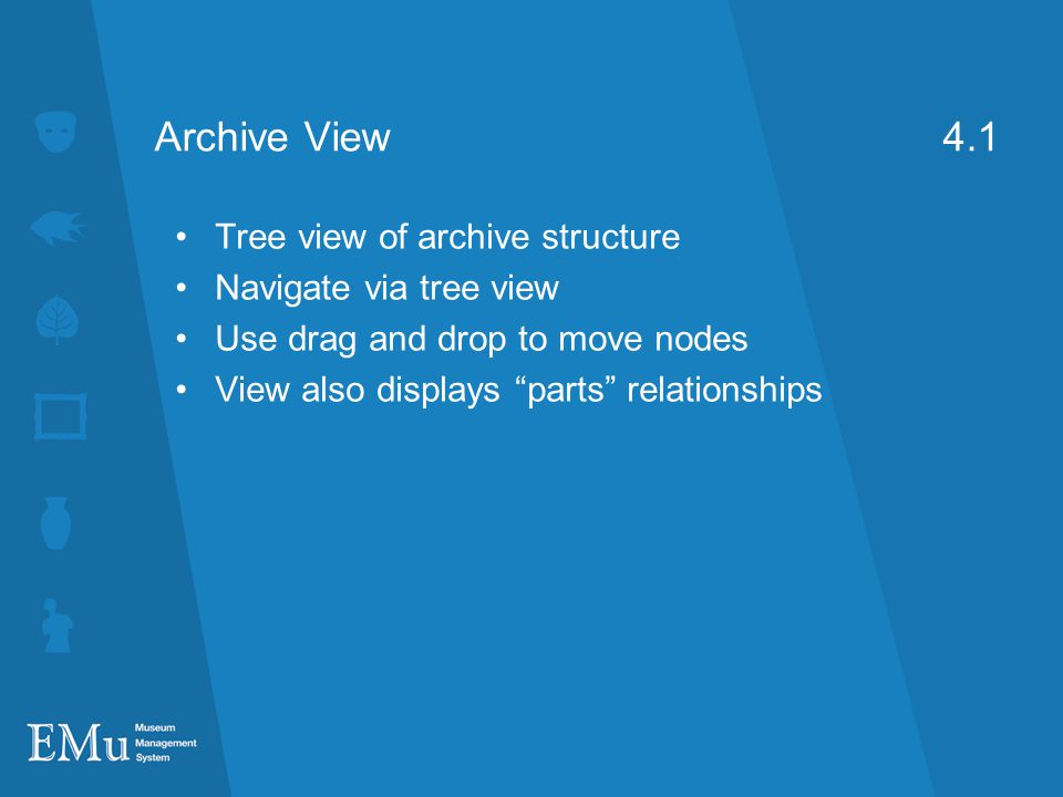 Archive View 4.1 Tree view of archive structure Navigate via tree view