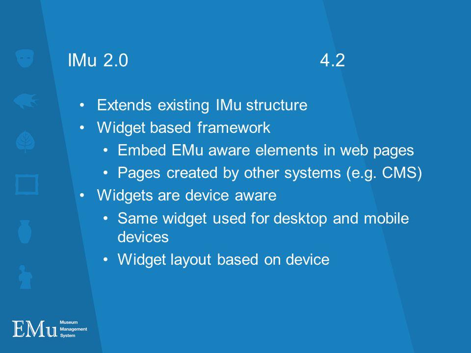 IMu 2.0 4.2 Extends existing IMu structure Widget based framework