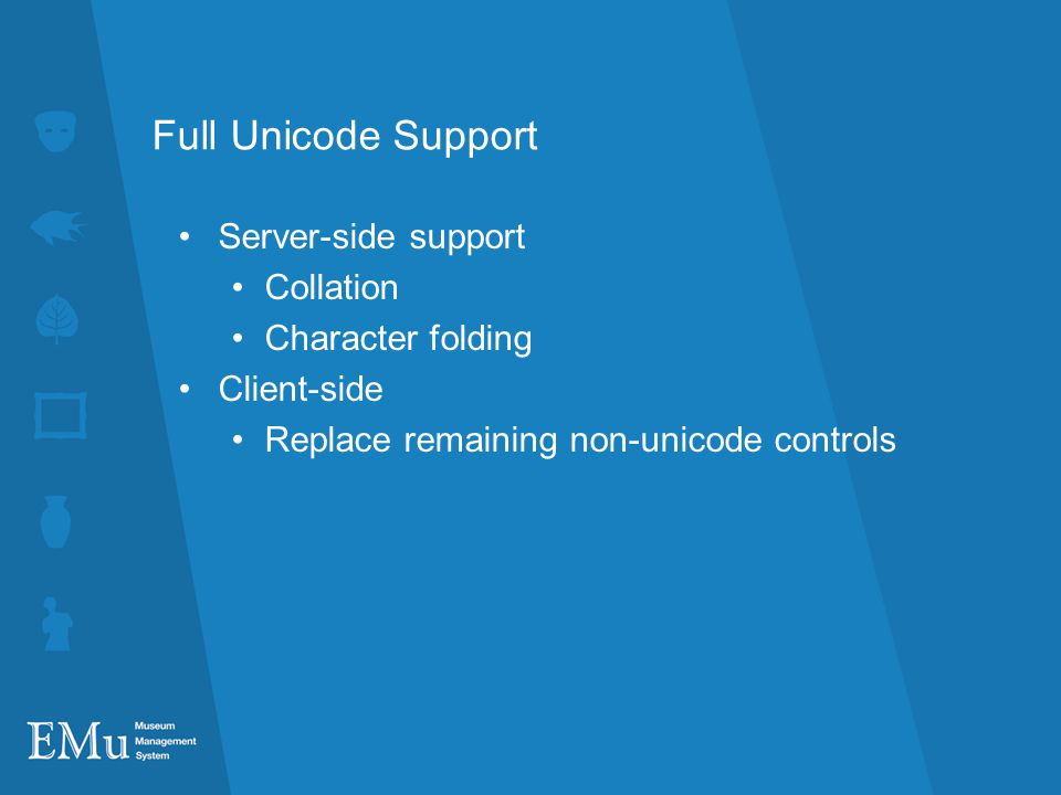 Full Unicode Support Server-side support Collation Character folding