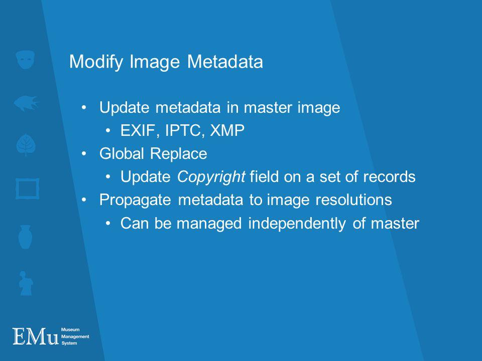 Modify Image Metadata Update metadata in master image EXIF, IPTC, XMP