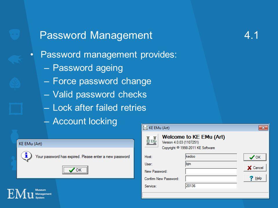 Password Management 4.1 Password management provides: Password ageing