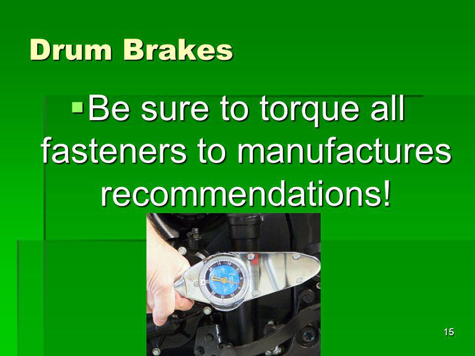 Be sure to torque all fasteners to manufactures recommendations!