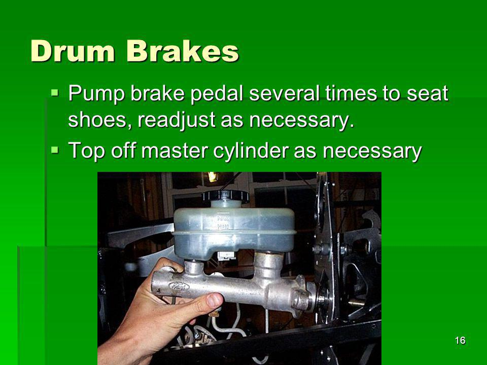 Drum Brakes Pump brake pedal several times to seat shoes, readjust as necessary.