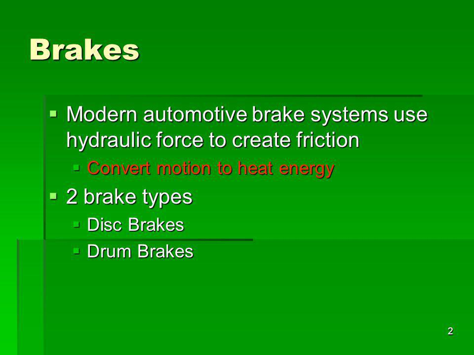 Brakes Modern automotive brake systems use hydraulic force to create friction. Convert motion to heat energy.
